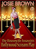 The Housewife Assassins Hollywood Scream Play (A Funny Romantic Mystery) (Housewife Assassin Series Book 7)