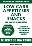 Selected 30 LOW CARB Appetizer and Snack Recipes: Most-Wanted And Proven Guaranteed Low Carb Recipes For Dieting To Make You Look Healthy And Sexy