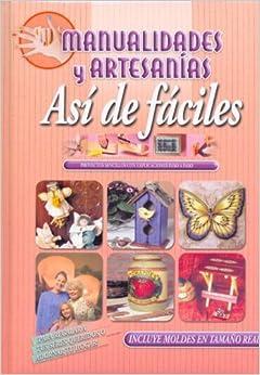 Manualidades y artesanias/ Arts and Crafts: Asi de Faciles