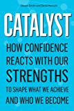 img - for Catalyst: How Confidence Reacts with Our Strengths to Shape What We Achieve and Who We Become book / textbook / text book