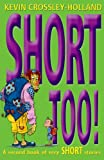 Short Too! A second Book of Very Short Stories Kevin Crossley-Holland