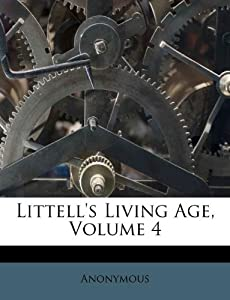 Littell's Living Age, Volume 4: Anonymous: 9781175227034: Amazon.com