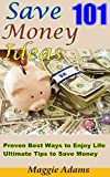 Save Money Ideas: How to Make Your Life and Save Money Easier? Proven Best Ways to Enjoy Life & 101 Ultimate Tips to Save Money