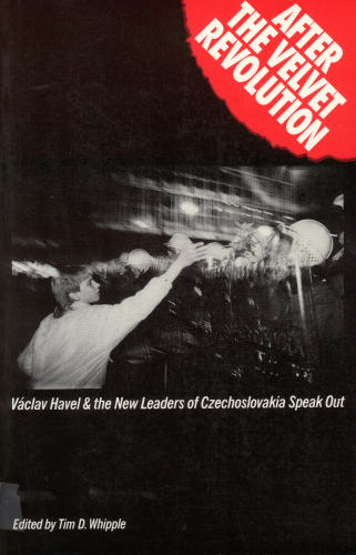 After the Velvet Revolution: Vaclav Havel and The New Leaders of Czechoslovakia Speak Out (Focus on Issues), Whipple, Tim