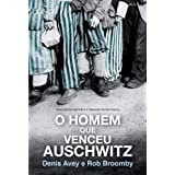 O homem que venceu Auschwitz - Uma história real sobre a Segunda Grande Guerra