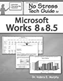 No Stress Tech Guide to Microsoft Works 8 & 8.5