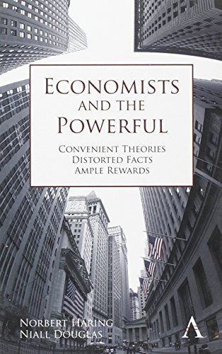 Economists and the Powerful: Convenient Theories, Distorted Facts, Ample Rewards (Anthem Other Canon Economics)