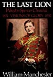 The Last Lion: Winston Spencer Churchill: Visions of Glory 1874-1932 by Manchester, William 1st (first) (1983) Hardcover