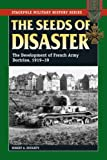 img - for Seeds of Disaster, The: The Development of French Army Doctrine, 1919-39 (Stackpole Military History Series) book / textbook / text book