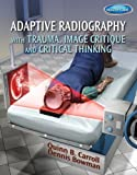 img - for Adaptive Radiography with Trauma, Image Critique and Critical Thinking 1st Edition by Carroll, Quinn, Bowman, Dennis (2013) Paperback book / textbook / text book
