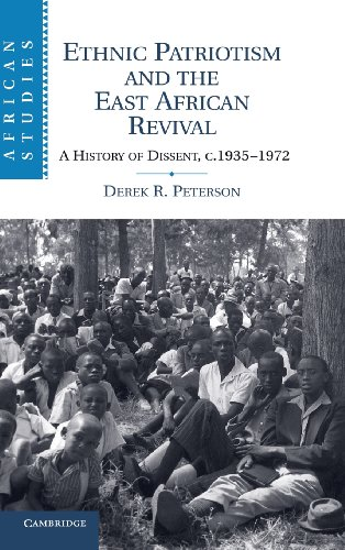 Ethnic Patriotism and the East African Revival: A History of Dissent, c.1935-1972 (African Studies)