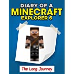 Minecraft: Diary of a Minecraft Explorer 6. The Long Journey (An Unofficial Minecraft Book)