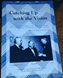 img - for Catching Up with the Vision: Essays on the occasion of the 75th Anniversary of the Founding of the History of Science Society, a Supplement to ISIS, Volume 90 book / textbook / text book