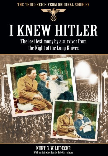 I Knew Hitler: The Lost Testimony by a Survivor from the Night of the Long Knives (The Third Reich from Original Sources)