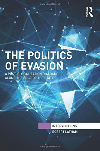 The Politics of Evasion: A Post-Globalization Dialogue Along the Edge of the State (Interventions)