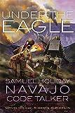 Under the Eagle: Samuel Holiday, Navajo Code Talker