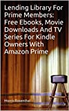 img - for Lending Library For Prime Members: Free Ebooks, Movie Downloads And TV Series For Kindle Owners With Amazon Prime book / textbook / text book