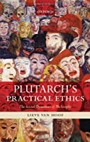 Plutarch's Practical Ethics: The Social Dynamics of Philosophy Front Cover