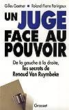 Un juge face au pouvoir : De la gauche à la droite, les secrets de Renaud Van Ruymbeke