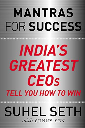 Mantras for Success: India's Greatest CEOs Tell You How to Win, by Suhel Seth, Sunny Sen