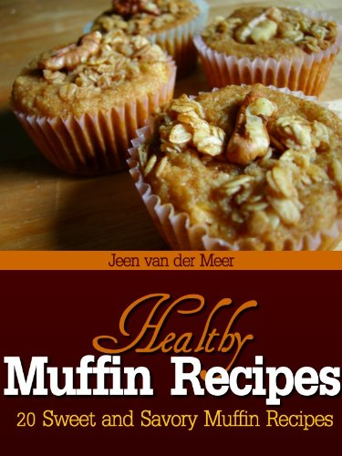 Healthy Muffin Recipes: 20 Sweet and Savory Muffin Recipes (Healthy Muffin Recipes,Savory Muffin Recipes,How to make Muffins,Best Muffin Recipe,Banana ... Recipe,Banana Muffin Recipes) Book 1) by Jeen van der Meer