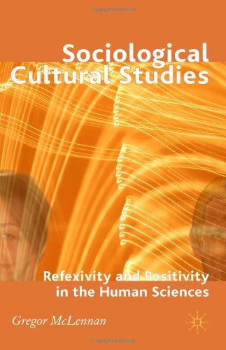 Sociological Cultural Studies: Reflexivity and Positivity in the Human Sciences