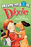 Dixie and the Good Deeds (I Can Read Level 1)
