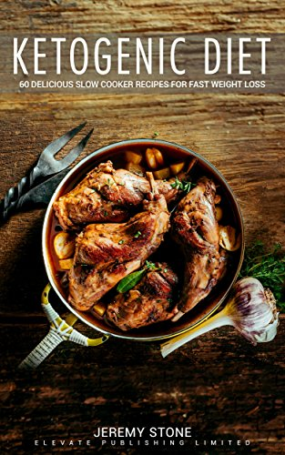 Ketogenic Diet: 60 Delicious Slow Cooker Recipes For Fast Weight Loss by Jeremy Stone