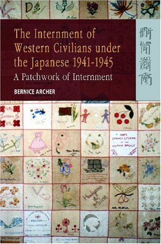 The Internment of Western Civilians under the Japanese 1941-1945: A Patchwork of Internment (Routledgecurzon Studies in the Modern History of Asia)