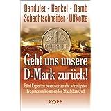 """Gebt uns unsere D-Mark zur�ck: F�nf Experten beantworten die wichtigsten Fragen zum kommenden Staatsbankrottvon """"Bruno Bandulet"""""""