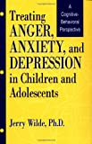 Treating Anger, Anxiety, And Depression In Children And Adolescents: A Cognitive-Behavioral Perspective