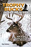 Trophy Bucks In Any Weather: How To Use Weather To Predict Deer Behavior