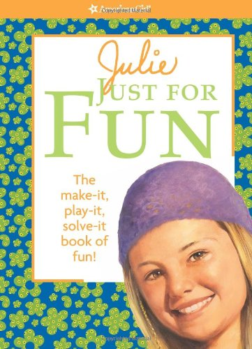 Julie Just for Fun: the Make-It, Play-It, Solve-It Book of Fun! (American Girl)