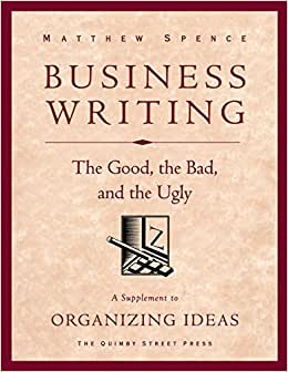 Business Writing: The Good, the Bad, and the Ugly (Organizing Ideas) (Volume 2) read online