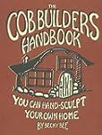 The Cob Builders Handbook: You Can Ha...