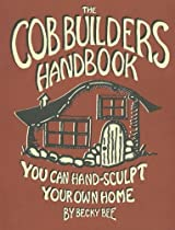 Free The Cob Builders Handbook: You Can Hand-Sculpt Your Own Home Ebooks & PDF Download