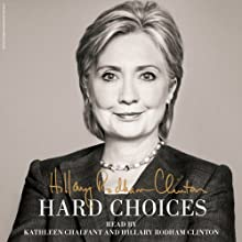 Hard Choices (       UNABRIDGED) by Hillary Rodham Clinton Narrated by Kathleen Chalfant, Hillary Rodham Clinton