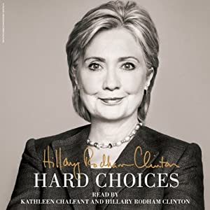 Hard Choices (       UNABRIDGED) by Hillary Rodham Clinton Narrated by Hillary Rodham Clinton, Kathleen Chalfant