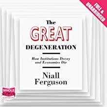 The Great Degeneration Audiobook by Niall Ferguson Narrated by Paul Slack