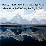 Ministry as Both a Faith-Drama and an Ego-Drama | Ron Rolheiser