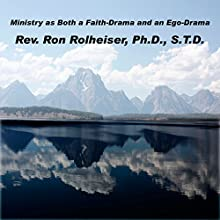 Ministry as Both a Faith-Drama and an Ego-Drama  by Ron Rolheiser Narrated by Ron Rolheiser