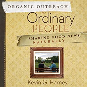 Organic Outreach for Ordinary People: Sharing Good News Naturally | [Kevin G. Harney]