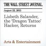 Lisbeth Salander, the 'Dragon Tattoo' Hacker, Returns | Jens Hansegard,Jennifer Maloney