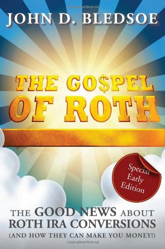 The Gospel of Roth: The Good News About Roth IRA Conversions and How They Can Make You Money