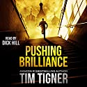 Pushing Brilliance Audiobook by Tim Tigner Narrated by Dick Hill