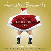 You Better Not Cry: Stories for Christmas | [Augusten Burroughs]