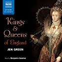 Kings and Queens of England (       UNABRIDGED) by Jen Green Narrated by Benjamin Soames