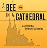 img - for A Bee in a Cathedral: And 99 Other Scientific Analogies book / textbook / text book