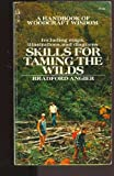 Skills for Taming the Wilds; A Handbook of Woodcraft Wisdom (0671781510) by Bradford angier