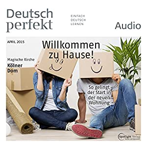 Deutsch perfekt Audio - Willkommen zu Hause! So gelingt der Start in der neuen Wohnung. 4/2015 Audiobook